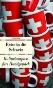Reise in die Schweiz: Kulturkompass fürs Handgepäck (Bücher fürs Handgepäck)