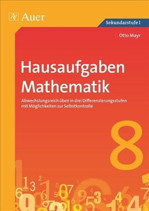 Hausaufgaben Mathematik Klasse 8: Abwechslungsreich üben in drei Differenzierungs stufen mit Möglichkeiten zur Selbstkontrolle (Hausaufgaben Sekundarstufe) | Cover