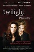 Twilight and Philosophy: Vampires, Vegetarians, and the Pursuit of Immortality (The Blackwell Philosophy and Pop Culture Series, Band 15)