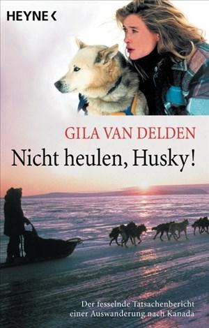 Nicht heulen, Husky!: Der fesselnde Tatsachenbericht einer Auswanderung nach Kanada | Cover