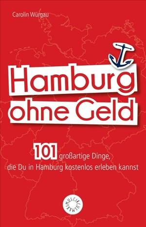 Hamburg ohne Geld: 101 großartige Dinge, die Du in Hamburg kostenlos erleben kannst | Cover