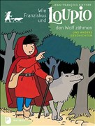 Wie Franziskus und Loupio den Wolf zähmen und andere Geschichten - Band 1