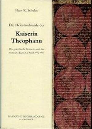 Die Heiratsurkunde der Kaiserin Theophanu: Die griechische Kaiserin und das römisch-deutsche Reich 972-991 | Cover