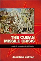 Colman, J: Cuban Missile Crisis: Origins, Course and Aftermath