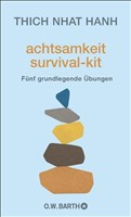 Achtsamkeit Survival-Kit: Fünf grundlegende Übungen