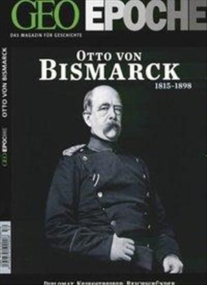 GEO Epoche 52/11: Otto von Bismark 1815-1898. Diplomat, Kriegsstreber, Reichsgründer - Der erste Kanzler und die Entstehung des deutschen Nationalstaats | Cover