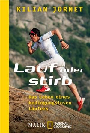 Lauf oder stirb: Das Leben eines bedingungslosen Läufers | Cover