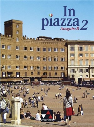 In piazza B / In piazza B Schülerband 2: Unterrichtswerk für Italienisch in zwei Bänden (Sekundarstufe II): Unterrichtswerk für Italienisch in 2 ... in zwei Bänden (Sekundarstufe II)) | Cover