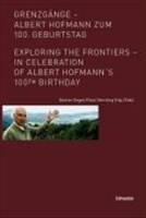 Grenzgänge - Albert Hofmann zum 100. Geburtstag: Exploring the frontiers - in celebration of Albert Hofmann's 100th birthday