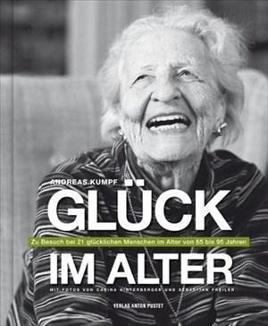 Glück im Alter: Zu Besuch bei 21 glücklichen Menschen im Alter von 65 bis 95 Jahren   Cover