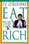 Eat the Rich: A Treatise on Economics (O'Rourke, P. J.)