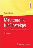 Mathematik für Einsteiger: Vor- und Brückenkurs zum Studienbeginn