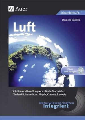 Naturwissenschaften integriert: Luft: Schüler- und handlungsorientierte Materialien für den Fächerverbund Physik, Chemie, Biologie (5. bis 7. Klasse)   Cover