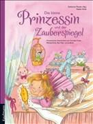 Die kleine Prinzessin und der Zauberspiegel: Prinzessinnengeschichten von Cornelia Funke, Michael Ende, Paul Maar und anderen