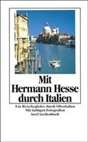 Mit Hermann Hesse durch Italien: Ein Reisebegleiter durch Oberitalien (insel taschenbuch, Band 1120)