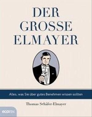 Der große Elmayer: Alles, was Sie über gutes Benehmen wissen sollten | Cover