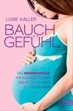 Bauch-Gefühl: Das Hebammenwissen für Schwangerschaft, Geburt und die erste Zeit mit dem Baby | Cover