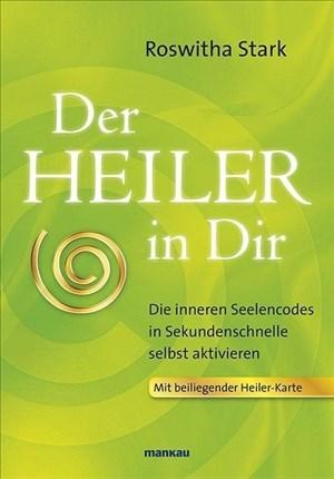 Der Heiler in Dir: Die inneren Seelencodes in Sekundenschnelle selbst aktivieren. Mit beiliegender Heilerkarte   Cover
