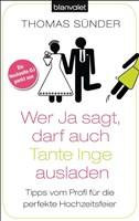 Wer Ja sagt, darf auch Tante Inge ausladen: Tipps vom Profi für die perfekte Hochzeitsfeier