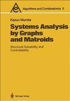 Systems Analysis by Graphs and Matroids: Structural Solvability and Controllability (Algorithms and Combinatorics, Band 3)