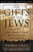The Gifts of the Jews: How a Tribe of Desert Nomads Changed the Way Everyone Thinks and Feels (The Hinges of History, Band 2)