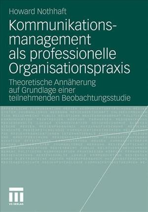Kommunikationsmanagement Als Professionelle Organisationspraxis: Theoretische Annäherung auf Grundlage einer teilnehmenden Beobachtungsstudie (Organisationskommunikation) (German Edition) | Cover