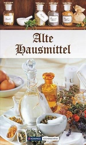 Alte Hausmittel: Bewährte alte Hausmittel und viele Tipps für alltägliche Beschwerden (KOMPASS-Kochbücher, Band 1725) | Cover