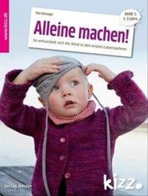 Alleine machen!: So entwickelt sich Ihr Kind in den ersten Lebensjahren. Band 1: 1-3 Jahre | Cover