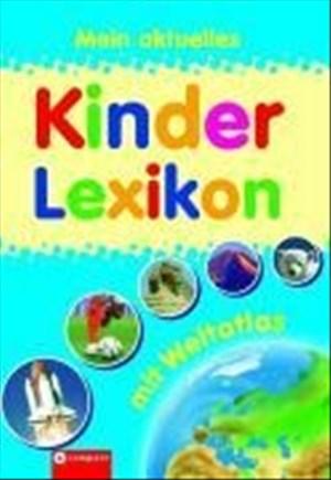 Mein aktuelles Kinderlexikon - mit Weltatlas: Mit über 1.200 Stichwörtern und buntem Atlas. Für Kinder ab 6 Jahren | Cover