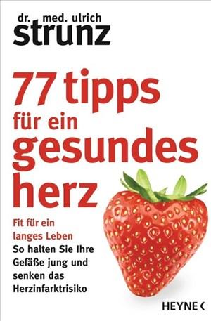 77 Tipps für ein gesundes Herz: Fit für ein langes Leben - So halten Sie Ihre Gefäße jung und senken das Herzinfarktrisiko | Cover