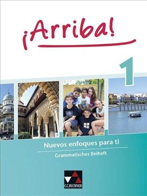¡Arriba! / Nuevos enfoques para ti. Lehrwerk für Spanisch als 2. Fremdsprache: ¡Arriba! / ¡Arriba! Grammatisches Beiheft 1: Nuevos enfoques para ti. Lehrwerk für Spanisch als 2. Fremdsprache | Cover