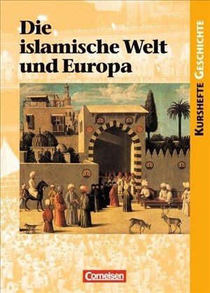 Kurshefte Geschichte - Allgemeine Ausgabe: Die islamische Welt und Europa - Schülerbuch | Cover