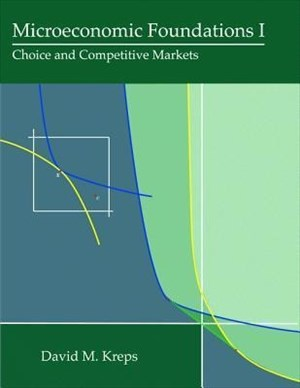 Kreps, D: Microeconomic Foundations I: Choice and Competitive Markets | Cover