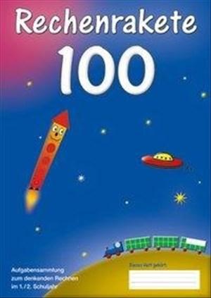 Rechenrakete 100 (Rechenrakete-Reihe / aus RR 10, RR 20, RR 100, RR Über den Zehner (ZÜ), RR Einmaleins, RR 1000, RR 3.2, RR Millionen und RR 4.2) | Cover
