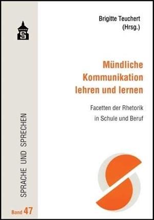 Mündliche Kommunikation lehren und lernen: Facetten der Rhetorik in Schule und Beruf (Sprache und Sprechen) | Cover
