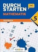 Durchstarten - Mathematik - Neubearbeitung: 5. Schulstufe - Testbuch mit Lösungsheft