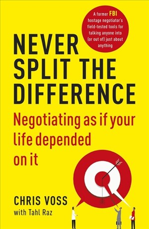 Never Split the Difference: Negotiating as if Your Life Depended on It | Cover