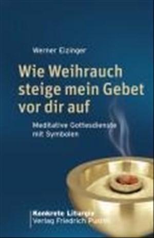 Wie Weihrauch steige mein Gebet vor dir auf: Meditative Gottesdienste mit Symbolen (Konkrete Liturgie) | Cover