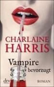 Vampire bevorzugt: Roman (Sookie Stackhouse)