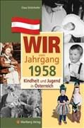 Wir vom Jahrgang 1958 - Kindheit und Jugend in Österreich (Jahrgangsbände Österreich)