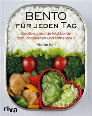 Bento für jeden Tag: Kreative gesunde Mahlzeiten zum Vorbereiten und Mitnehmen. Über 150 Rezepte für Bento-Anfänger und Bentgo-Box-Liebhaber | Cover