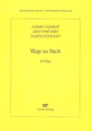 Wege zu Bach: II. Folge. Drei Aufsätze (Jahresgaben der Internationalen Bach-Gesellschaft Schaffhausen) | Cover