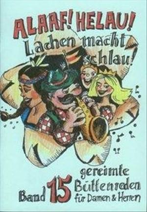 Alaaf! Helau! - Lachen macht schlau!: gereimte Büttenreden für Damen  Herren - Band 15   Cover