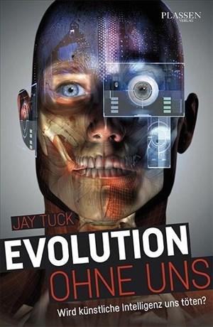 Evolution ohne uns: Wird künstliche Intelligenz uns töten? | Cover