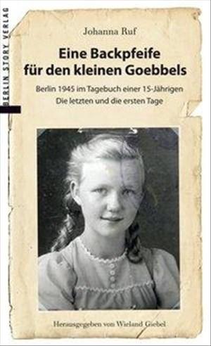 Eine Backpfeife für den kleinen Goebbels: Berlin 1945 im Tagebuch einer 15jährigen   Die letzten und die ersten Tage   Cover