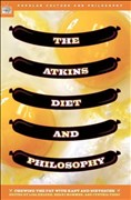 The Atkins Diet and Philosophy: Chewing the Fat with Kant and Nietzsche (Popular Culture and Philosophy, Band 14)