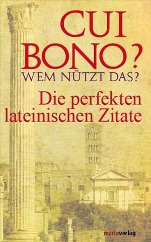 Cui bono? Wem nützt das?: Die perfekten lateinischen Zitate | Cover