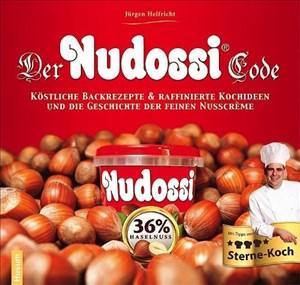 Der Nudossi-Code: Köstliche Backrezepte & raffinierte Kochideen und die Geschichte der feinen Nusscrème | Cover
