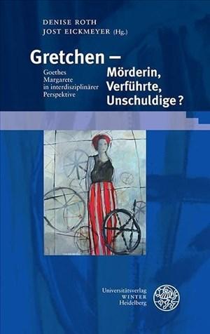 Gretchen – Mörderin, Verführte, Unschuldige?: Goethes Margarete in interdisziplinärer Perspektive (Beiträge zur neueren Literaturgeschichte, Band 382) | Cover