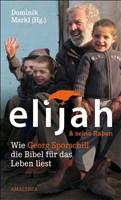 Elijah & seine Raben: Wie Georg Sporschill die Bibel für das Leben liest